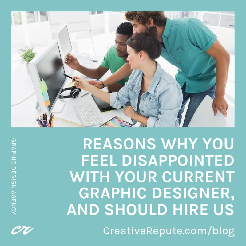 Reasons why you feel disappointed with your current graphic designer, and should hire us