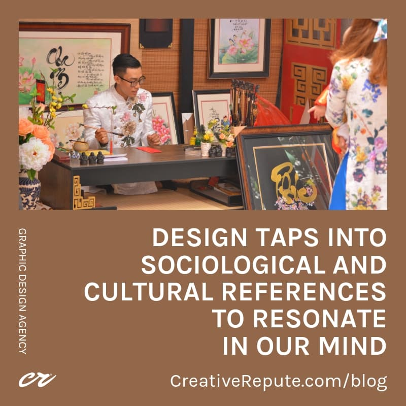 Design taps into sociological and cultural references to resonate in out mind
