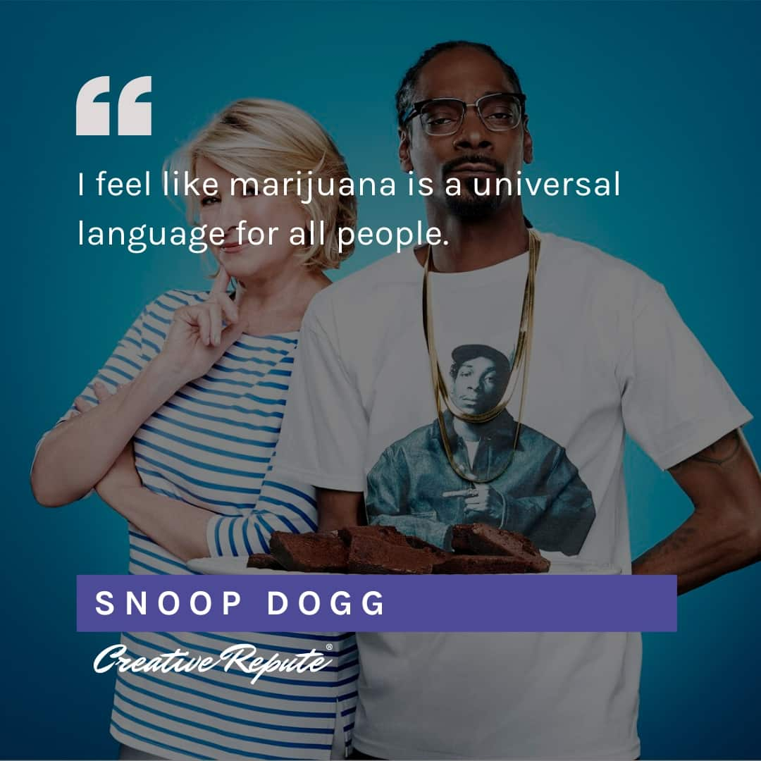 I feel like marijuana is a universal language for all people Snoop Dogg quote smoking weed cannabis graphic design celebrity maetha stewart brownies products
