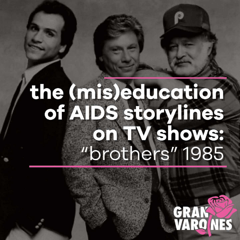 brothers tv sitcom 1985 aids epidemic louie ortiz fonseca gran varones artist activist photographer interviewer creative repute graphic design agency